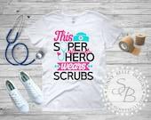 Nurse Shirt/ Superhero wears scrubs / Nurses' Day Shirt