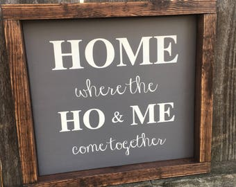 Home where the ho and me comes together painted wood sign