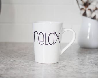Relax coffee cup.  Custom coffee cup. Housewarming gift. Cute coffee cup. Retirement gift. Handpainted coffee cup. One word coffee cup.