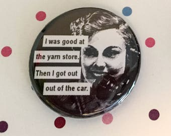 I Was Good at the Yarn Store - Knitting Pinback Button Badge 1.25 inch Magnet