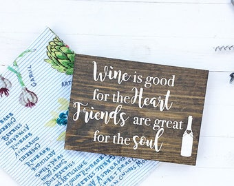 Wine is good for the heart friends are great for the soul | wood sign | friend gift | wine sign | wine bar