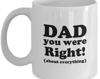 Dad You Were Right! Father's Day Gift Birthday Coffee Cup Mug Father