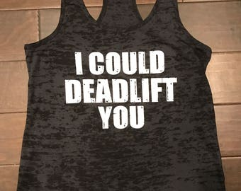 I Could Deadlift You Racerback Burnout Tank. Womens Workout Tank Top.Cross Training Tank Top. Gym Tank. Exercise Tank Top. Running Tank.
