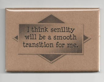362 - I think senility will be a smooth transition for me.