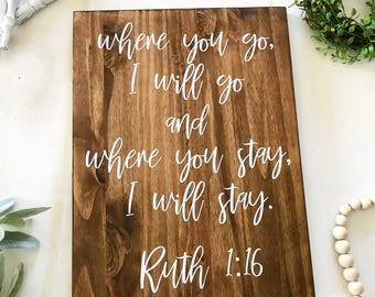 Where you go I'll go / Where you go / Ruth 1:6 / Ruth 1 6 / Ruth / Home Decor Sign
