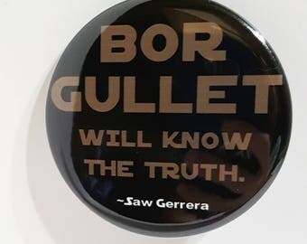 """Saw Gerrera """"Bor Gullet will know the truth."""" Rogue One Quote Pinback Button"""