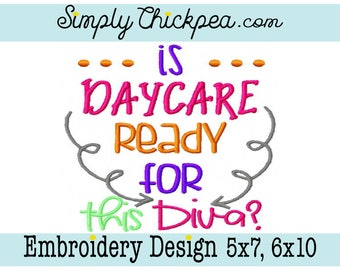 Embroidery Design - Is Daycare Ready for This Diva - Saying - Back to School - For 5x7 and 6x10 Hoops