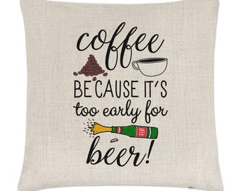 Coffee Because It's Too Early For Beer Linen Cushion Cover