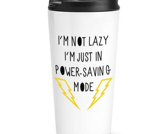 I'm Not Lazy I'm Just In Power Saving Mode Travel Mug Cup