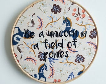 Be a Unicorn in a Field of Ponies 7 inch Embroidery Hoop
