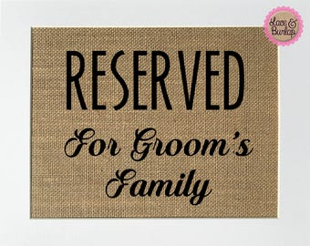 Reserved For Groom's Family - BURLAP SIGN 5x7 8x10 - Rustic Vintage/Wedding Decor/Love House Sign