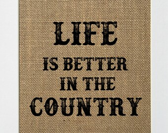 Life Is Better In The Country - BURLAP SIGN 5x7 8x10 - Rustic Vintage/Home Decor/Love House Sign