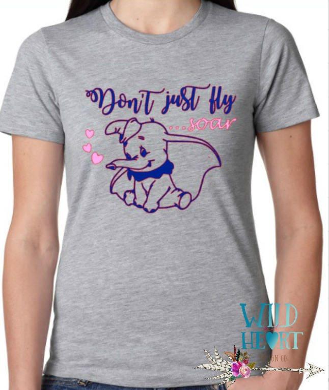 Dumbo Shirt Don T Just Fly Soar Dumbo Disney Shirt