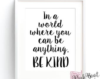 In A World Where You Can Be Anything Be Kind. Digital Art Print. Printable Art.