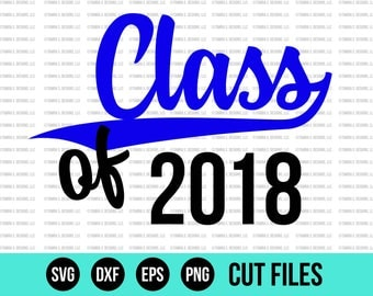 Class Of SVG - SVG Files - Class Of - Graduation SVG - Senior 2018 - Back To School Svg - Cut Files - Cricut Files - Silhouette Files