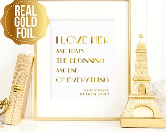 Great Gatsby quote, I love her and that's the beginning and end of everything print, F. Scott Fitzgerald, real gold foil print, Gatsby decor