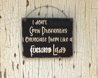 I Don't Spew Profanities, I Enunciate Them Like A F*&king Lady. 5.5 x 7 inch Wood Sign