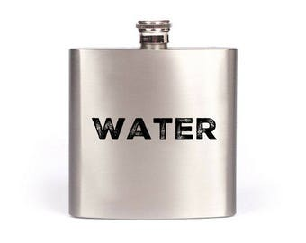 WATER Funny Flask / Gift For Best Friend / Flasks For Men / Flask For Women / Stainless Steel Pocket Flask