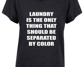 End Racism Shirt. Make Racists Afraid Again Shirt. Laundry is the Only Thing Shirt. Funny Shirt. Gift for Her. Feminist Gift.