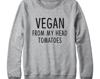 Vegan From My Head Tomatoes Sweatshirt Funny Saying Shirt Sweatshirt Food Vegan Sweatshirt Oversized Jumper Sweatshirt Women Sweatshirt Men