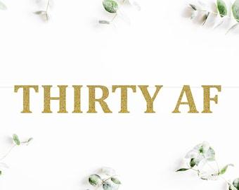 THIRTY AF (C5) - glitter banner / milestone / 30th birthday / dirty 30 / backdrop / happy birthday party decoration