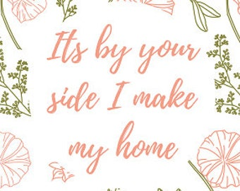 Digital Download Wall Art: Its By Your Side I Make My Home