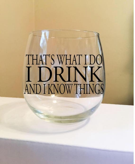 That's What I Do - I Drink And I Know Things Stemless Wine Glass
