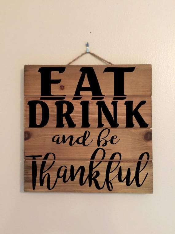Eat Drink and Be Thankful Custom Wood Sign