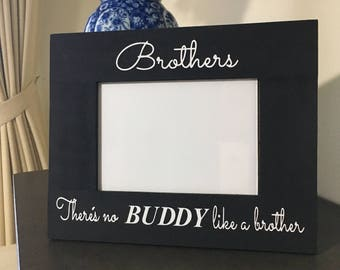"Brothers Wood Picture Frame - Brothers, There's no BUDDY like a brother"" - Brothers Frame"