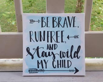 Be Brave Run Free And Stay Wild My Child Canvas Quote Art Boys Nursery Decor Home Wall Art Custom Canvas Quote Decor Watercolor Arrows Dorm