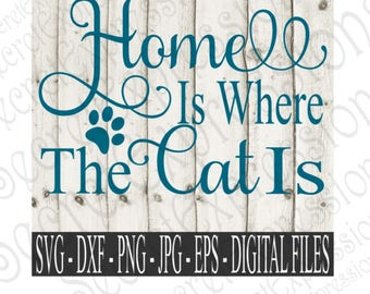 Home Is Where The Cat Is SVG | Digital Files for Cricut and Silhouette | Eps | Png | JPEG | DXF