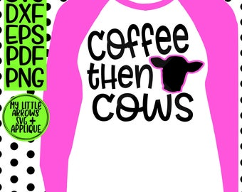 Coffee then cows svg - SVG, Dxf, Eps, png Files for Cutting Machines Cameo or Cricut - farm svg - 4h svg - livestock svg - show mom svg