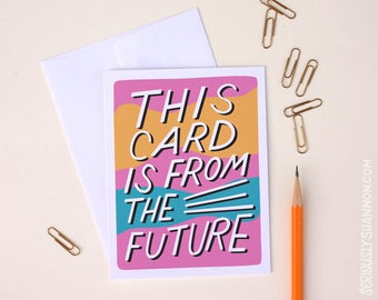 "Funny Greeting Cards, Sarcastic Cards, Everyday Card, ""This card is from the future"" Funny I Miss You A2 greeting card"