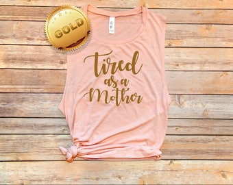 Tired As A Mother - Cute Motherhood, Muscle Tank Top, Flowy Tank Top, Pregnancy Gift, Postpartum Gift