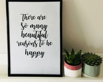 There are so many beautiful reasons to be happy - Black & white Print