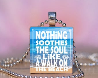 Nothing Soothes the Soul Like a Walk on the Beach Scrabble Jewelry. Beach Charm Bracelet.  Beach Pendant.  Beach Necklace. #220