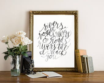Rivers and Roads // Hand Lettered / Lyrics / The Head and the Heart / 8 x 10 / Art Print /Valentine Gift for Her /Outdoors Gift/ Travel Gift