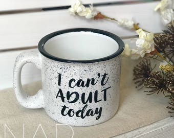 I Can't Adult Today || Campfire Mug || 15 ounce || Coffee Mug