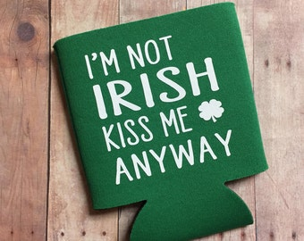 I'm Not Irish Kiss Me Anyway - St. Patrick's Day Can Cooler - Funny Can Cooler, St. Paddy's Day, Gift