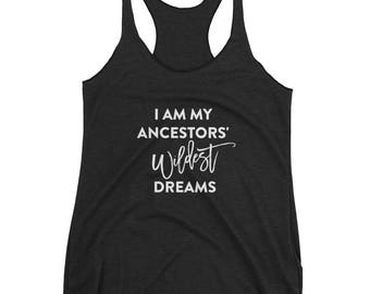 I Am My Ancestors' Wildest Dreams racerback tank , Women's Tank Top, Black Girl Magic, Pro-Black Tank Top, Feminist Tank Top, Black Lives Ma