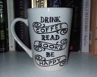 Drink Coffee/Tea Read Books Be Happy Mug - Book Lover Mug - Inspirational Mug - Reader Mug - Hand Painted - Coffee - Tea - Customizable