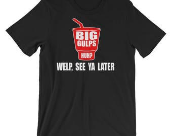 Big Gulps Huh? Unisex T-Shirt - Dumb And Dumber Quote