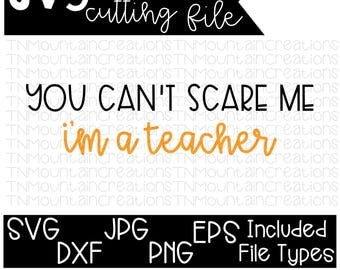 You Can't Scare Me, I'm a Teacher SVG File, Halloween svg, Teacher Halloween, Halloween Shirt, Cutting File, Silhouette, Cricut, PNG, DXF