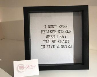 Framed Print - I don't even believe myself when I say Ill be ready in Five Minutes!