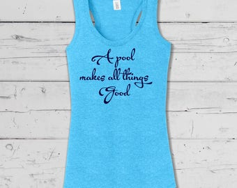 """Summer Poolside """"A Pool makes all things better"""", Up Beat Summer Collection, Soft comfy mens and ladies tees,tanks and Vnecks."""