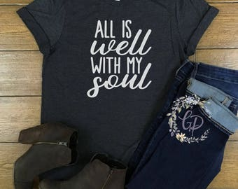 All Is Well With My Soul Shirt/ It Is Well With My Soul/ Religious Shirt/ Church/ Clothing/ Christian Shirt/ Quotes/ Bella Canvas Shirt