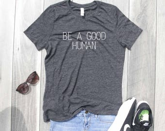 Be a Good Human Relaxed Jersey T-Shirt, Funny Shirt, Graphic Tee, Feminist Shirt, Feminism