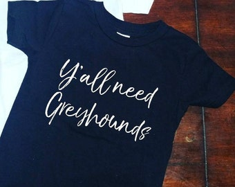Greyhound clothes, Y'all need Greyhounds shirt, Greyhound dog clothes,  All Sizes, Dog baby clothes