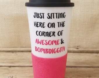 Just Sitting Here On The Corner Of Awesome and Bombdiggity, Awesome Gift, Glitter Tumbler, Bombdiggity Gift, Coffee Lover, Coffee Tumbler