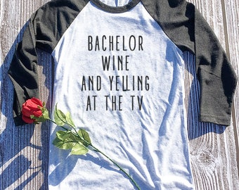 bachelor wine and yelling at the tv 3/4 Shirt. Bachelor. Bachelorette. Bachelor and Wine. Bachelor in Paradise. Bachelor show. The Bachelor